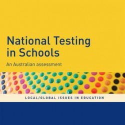 National Testing in Schools: An Australian Assessment - edited by Bob Lingard, Greg Thompson, Sam Sellar image